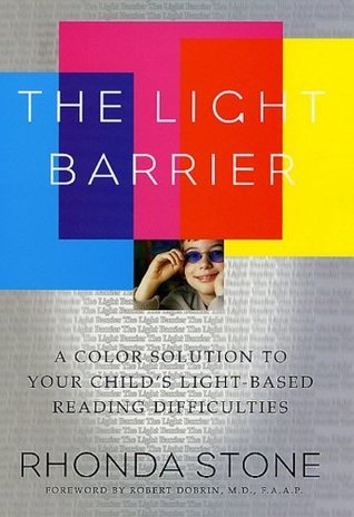 The Light Barrier: A Color Solution to Your Childs Light-based Reading Difficulties  by  Rhonda Stone