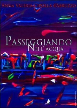 Passeggiando nellacqua  by  Anna Valeria Cipolla dAbruzzo