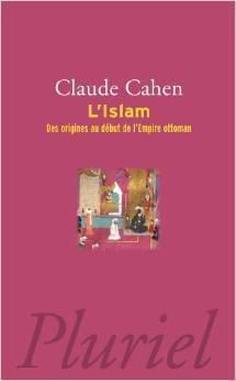 Lislam, Des Origines Au Début De Lempire Ottoman  by  Claude Cahen