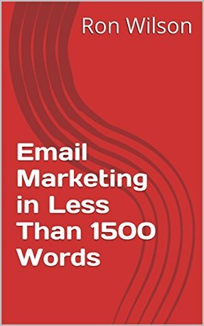 Email Marketing in Less Than 1500 Words Ron Wilson