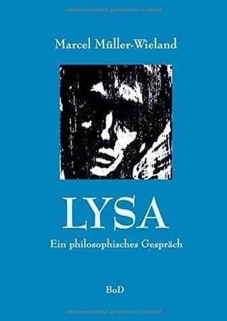 Lysa: Ein philosophischer Dialog  by  Marcel Müller-Wieland