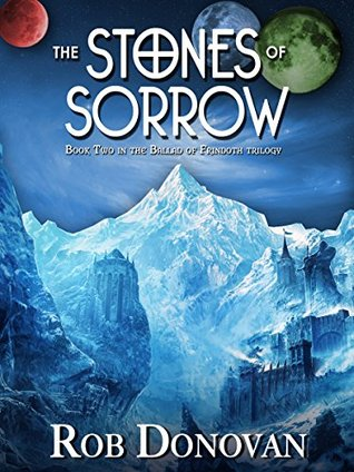 The Stones of Sorrow: Book 2 in the Ballad of Frindoth Rob Donovan