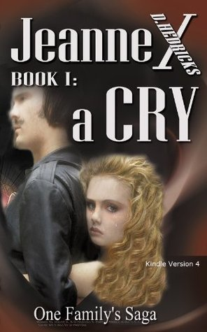 Jeanne X Book I: a Cry  by  D Hedricks