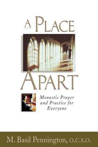 A Place Apart: Monastic Prayer and Practice for Everyone M. Basil Pennington O.C.S.O.