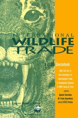 International Wildlife Trade: A Cites Sourcebook  by  Ginette Hemley