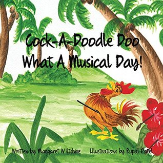 Cock-A-Doodle-Doo, What a Musical Day: What a Musical Day  by  Margaret Wiltshire