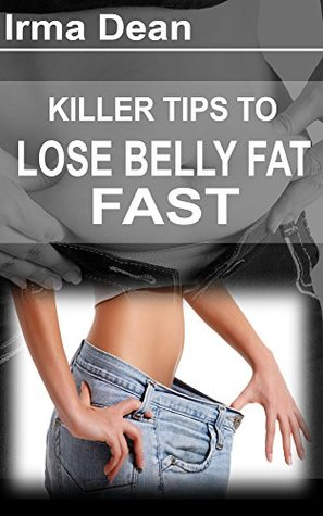 Killer Tips to Lose Belly Fat Fast  by  Irma Dean