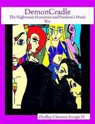 Demoncradle: The Nightmare Horsemen and Pandoras Music Box Dudley Clarence Sturgis IV