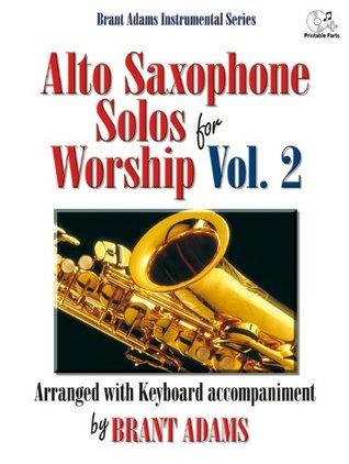 Alto Saxophone Solos for Worship, Vol. 2: Arranged with Keyboard Accompaniment (Sacred Instrumental, Alto Sax, Piano, Performance/Accompaniment CD) Brant Adams