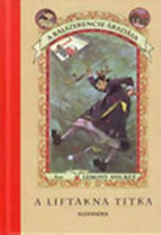 A liftakna titka (A Series of Unfortunate Events, #6) Lemony Snicket