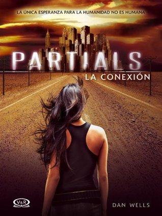 Partials - La conexión: 1  by  Dan Wells