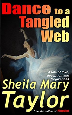 Dance to a Tangled Web: A tale of love, deception and forgiveness  by  Sheila Mary Taylor