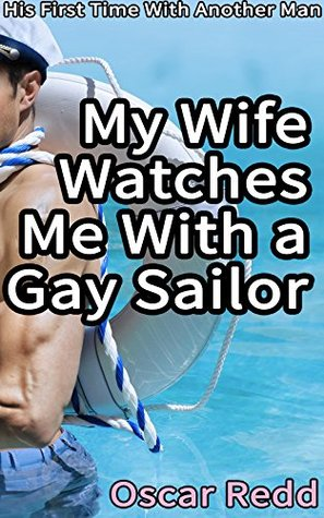 My Wife Watches Me With a Gay Sailor: His First Time With Another Man (His First Gay Experience Book 17)  by  Oscar Redd