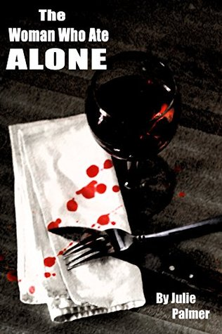 The Woman Who Ate Alone Julie Palmer