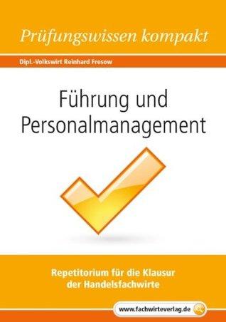 Führung und Personalmanagement: Prüfungswissen kompakt für die IHK-Klausur der Handelsfachwirte Reinhard Fresow