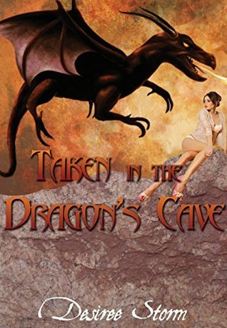 Taken in the Dragons Cave: Dragon Erotica  by  Desiree Storm