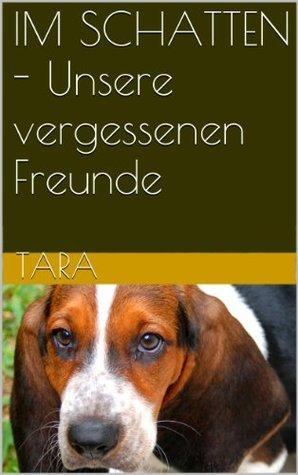IM SCHATTEN - Unsere vergessenen Freunde  by  Tara