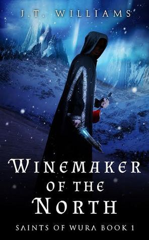Winemaker Of The North (Saints of Wura #1)  by  J.T.  Williams