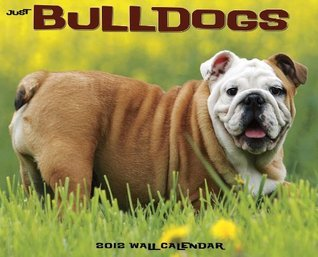Just Bulldogs 2012 Calendar (Just  by  NOT A BOOK