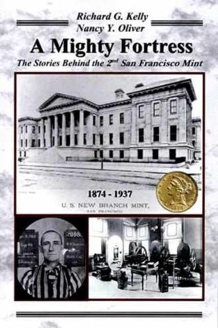 A Mighty Fortress...the Stories Behind the 2nd San Francisco Mint Richard G. Kelly & Nancy Y. Oliver