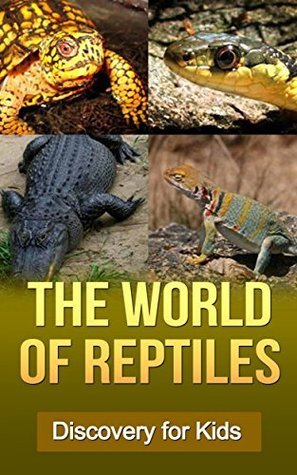 The World of Reptiles: Discovery for kids  by  Kathy Brooks