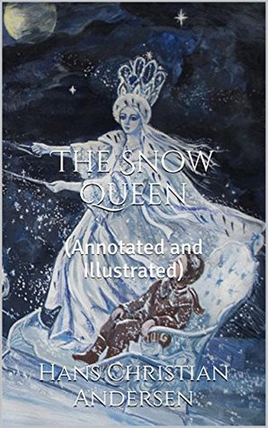 The Snow Queen: (Annotated and Illustrated) (Hans Christian Andersen)  by  Hans Christian Andersen
