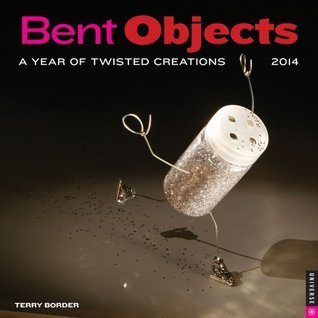 Bent Objects 2014 Wall Calendar  by  Terry Border