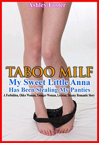 TABOO MILF: My Sweet Little Anna Has Been Stealing My Panties A Forbidden, Older Woman, Younger Woman, Lesbian, Steamy Romantic Story  by  Ashley Foster