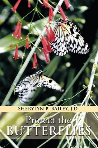 Protect the Butterflies  by  Sherylyn B. Bailey J.D.