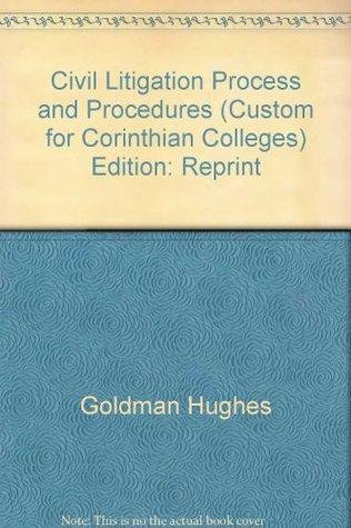 Civil Litigation Process and Procedures  by  Thomas F Goldman
