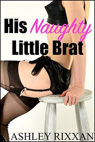 His Naughty Little Brat: Taboo Erotica Short  by  Ashley Rixxan