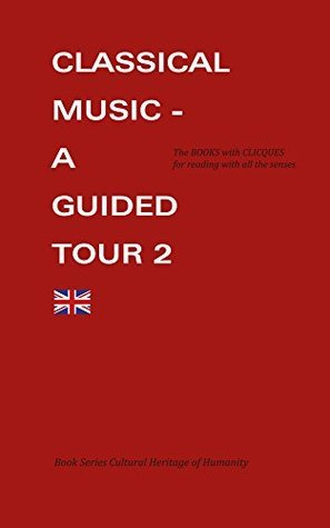 Classical Music - a Guided Tour 2 (Cultural Heritage of Humanity discover - admire - understand Book 6)  by  Joachim Scheel