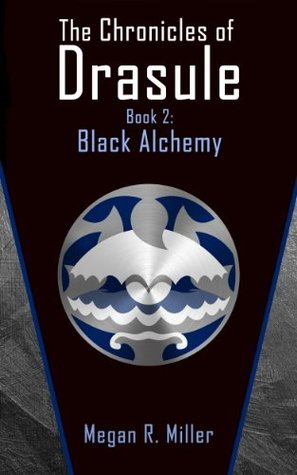 Black Alchemy (The Chronicles of Drasule Book 2)  by  Megan R. Miller