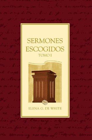 Sermones Escogidos - Tomo 1 Elena G. de White