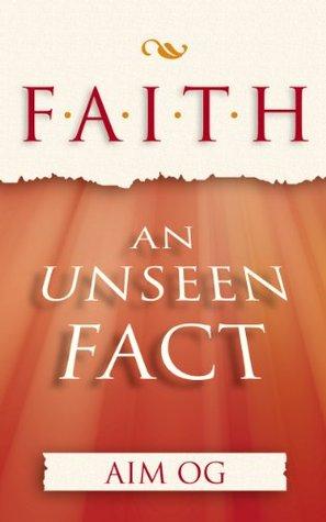 Faith: An Unseen Fact!  by  Aim Og