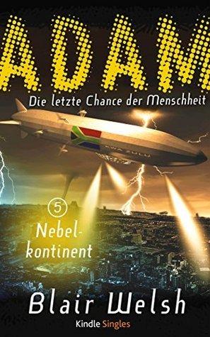 Nebelkontinent (ADAM - Die letzte Chance der Menschheit 5) (Kindle Single)  by  Blair Welsh