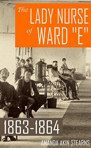 The Lady Nurse of Ward E Amanda Akin Stearns