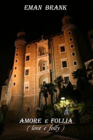 Amore e follia: Love and folly Emanuele Brancati
