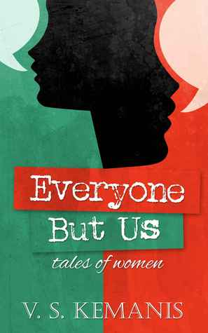 Everyone But Us, tales of women V.S. Kemanis