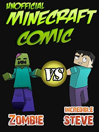 Incredible Steve vs. Zombie (Edition #3): An Unofficial Minecraft Comic Book  by  Minecraft Books