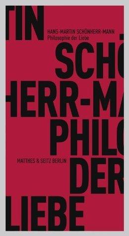 Philosophie der Liebe  by  Hans-Martin Schönherr-Mann
