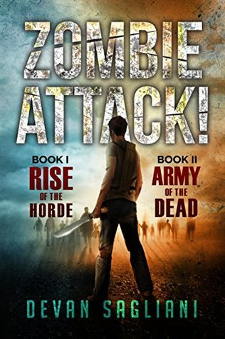 Zombie Attack! 1 and 2: Rise of the Horde / Army of the Dead  by  Devan Sagliani
