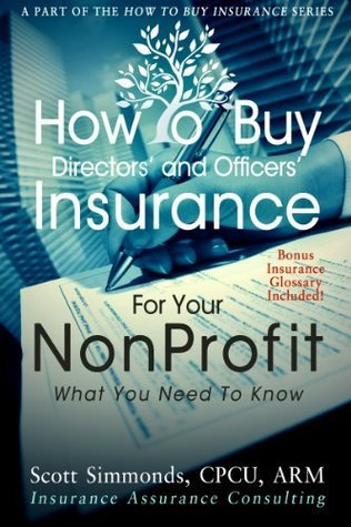 How To Buy Directors and Officers Insurance For Your Nonprofit (How To Buy Insurance Series Book 1) Scott Simmonds