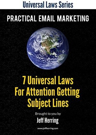7 Universal Laws for Attention Getting Email Subject Lines: How to Get Your Email Opened Every Time (Universal Law Series Book 1)  by  Jeff Herring
