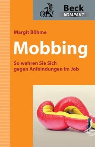 Mobbing: So wehren Sie sich gegen Anfeindungen im Job  by  Margit Böhme