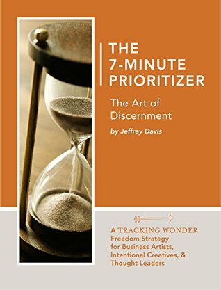 The 7-Minute Prioritizer: The Art of Discernment  by  Jeffrey Davis