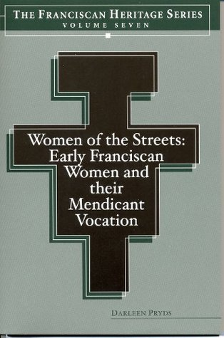 Women of the Streets: Early Franciscan Women and Their Mendicant Vocation: 7 (Heritage series)  by  Darline Pryds