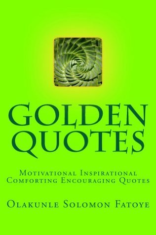 Golden Quotes  by  Olakunle Solomon Fatoye