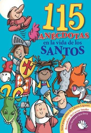115 anécdotas en la vida de los santos  by  Bernadette McCarver Snyder