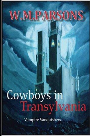 Cowboys in Transylvania (Vampire Vanquishers Book 1) William Parsons
